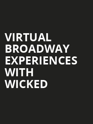 Virtual Broadway Experiences with WICKED, Virtual Experiences for Waterbury, Waterbury