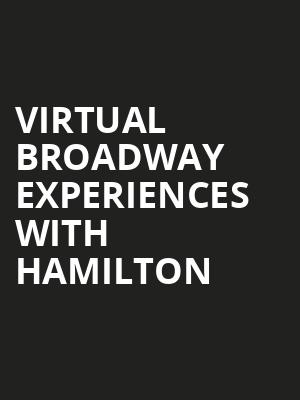 Virtual Broadway Experiences with HAMILTON, Virtual Experiences for Waterbury, Waterbury