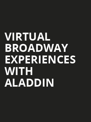 Virtual Broadway Experiences with ALADDIN, Virtual Experiences for Waterbury, Waterbury
