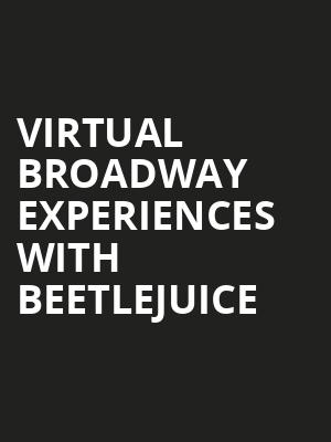 Virtual Broadway Experiences with BEETLEJUICE, Virtual Experiences for Waterbury, Waterbury