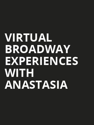 Virtual Broadway Experiences with ANASTASIA, Virtual Experiences for Waterbury, Waterbury